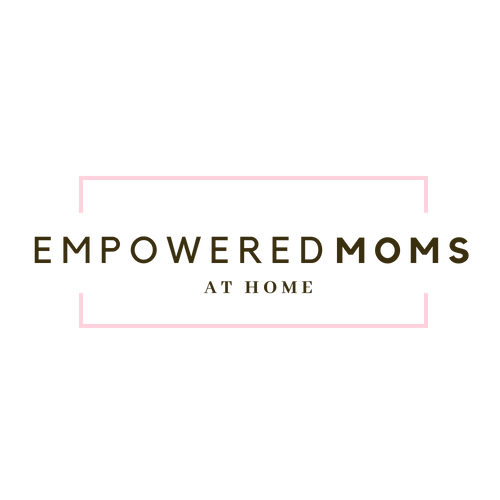 Empowered Stay at Home Moms