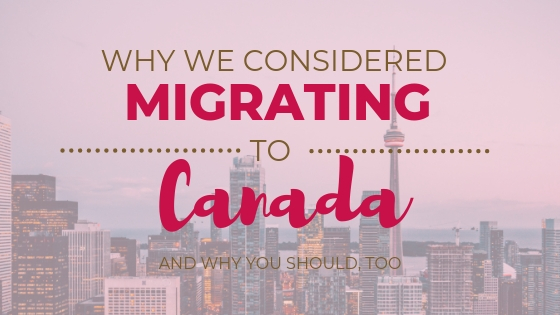Why We Considered Migrating to Canada