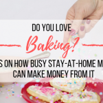 Do you love baking? Tips on how busy stay-at-home moms can make money from it