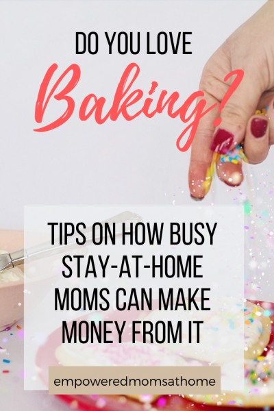 Are you a stay-at-home mom who loves baking and wants to make money from home at the same time? Here are some tips on how you can do it even if you're a busy mom-at-home.